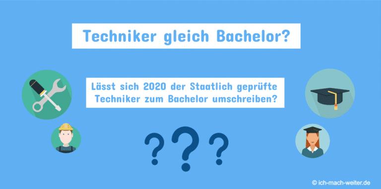 Techniker auf DQR 6 Niveau! Lässt sich 2020 der Staatlich geprüfte Techniker zum Bachelor umschreiben?
