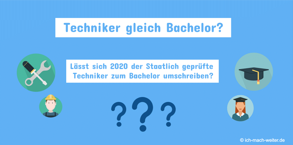 Kann ich 2021 den staatlich geprüften Techniker zum Bachelor umschreiben lassen?