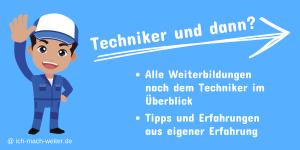 Techniker und dann? Alle Informationen über eine sinnvolle Weiterbildung nach dem Techniker!