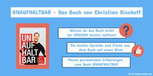 Warum du das Buch Unaufhaltbar von Christian Bischoff nicht bei Amazon kaufen solltest.