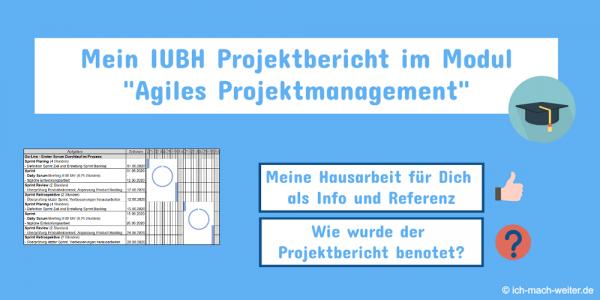 """Mein IUBH Projektbericht im Modul """"Agiles Projektmanagement"""" (DLBDBAPM01) als Hilfestellung für dein IUBH Studium."""