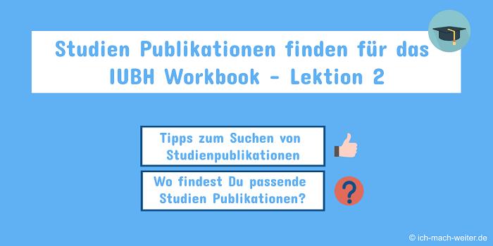 Studien Publikationen finden für das IUBH Workbook – So gehst Du vor.