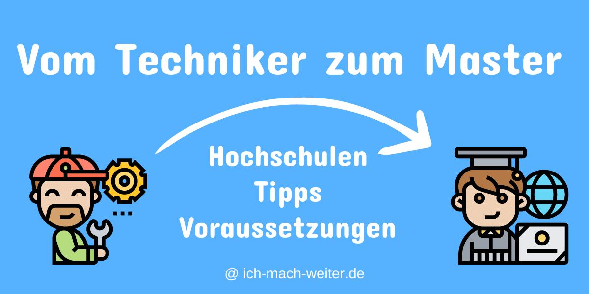 Vom Techniker zum Master - Wichtige Hinweise, Hochschulen, Dauer und Kosten