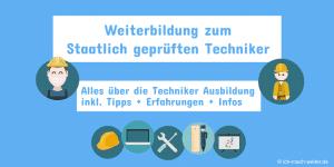 Weiterbildung zum Staatlich geprüften Techniker machen - Tipps, Erfahrungen und Infos zur Techniker Ausbildung