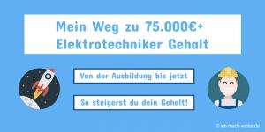 Mein Weg zu 75000€ Elektrotechniker Gehalt