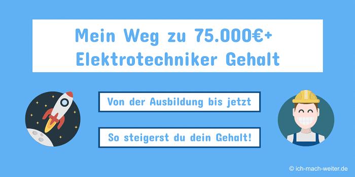 Read more about the article Mein Weg zu 75.000€+ Elektrotechniker Gehalt – von der Ausbildung bis jetzt